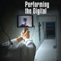 Performing the Digital Performativity and Performance Studies in Digital Cultures<br />