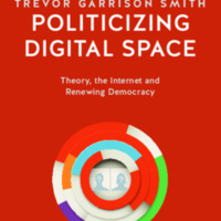 Politicizing Digital Space:  Theory, the Internet, and Renewing Democracy<br />