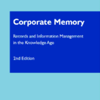 Corporate Memory : Records and Information Management in the Knowledge Age<br />