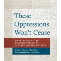 These Oppressions Won't Cease : An anthology of the political thought of the Cape Khoesan, 1777-1879 : A selection of source documentation in Dutch